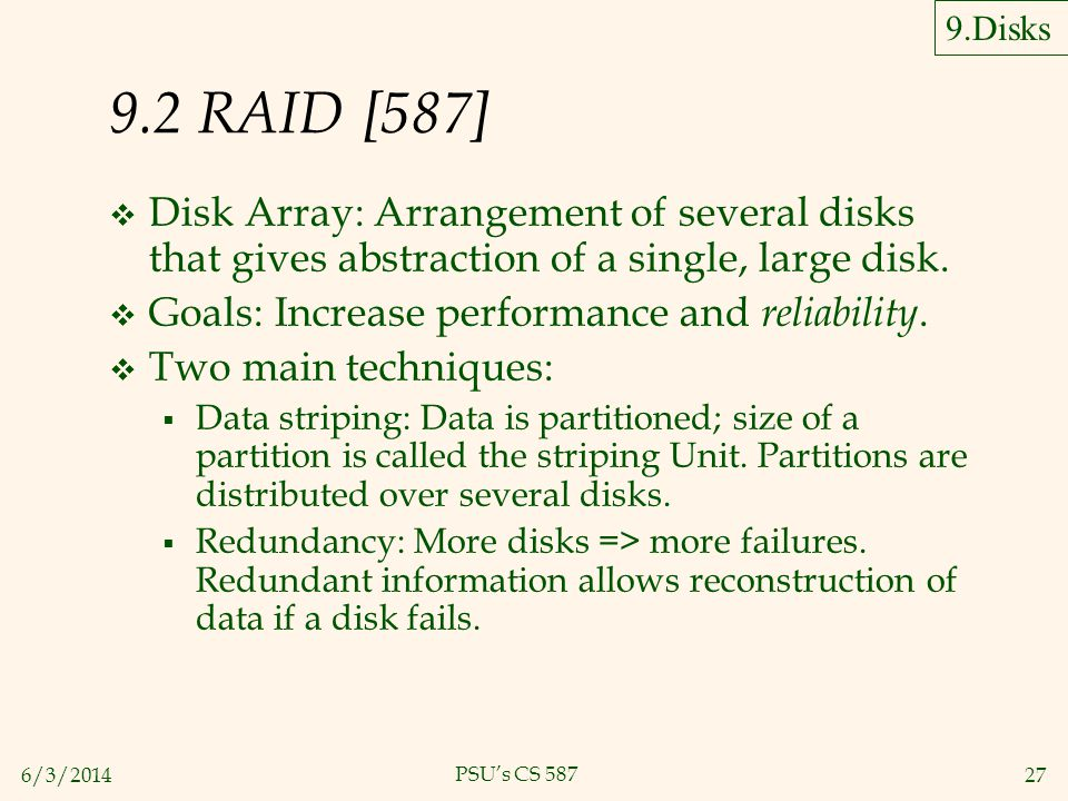 9.Disks 9.2 RAID [587] Disk Array: Arrangement of several disks that gives abstraction of a single, large disk.